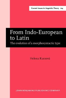 From Indo-European to Latin: The evolution of a morphosyntactic type - Current Issues in Linguistic Theory 104 (Hardback)