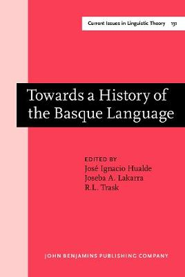 Towards a History of the Basque Language - Current Issues in Linguistic Theory 131 (Hardback)