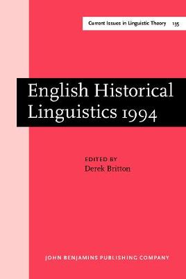 English Historical Linguistics: Papers from the 8th International Conference on English Historical Linguistics (8 ICEHL, Edinburgh, 19-23 September 1994) - Current Issues in Linguistic Theory 135 (Hardback)