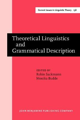 Theoretical Linguistics and Grammatical Description: Papers in honour of Hans-Heinrich Lieb - Current Issues in Linguistic Theory 138 (Hardback)