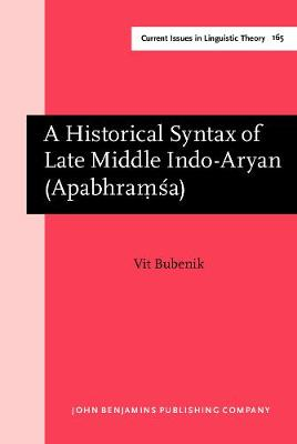 A Historical Syntax of Late Middle Indo-Aryan (Apabhram sa) - Current Issues in Linguistic Theory 165 (Hardback)