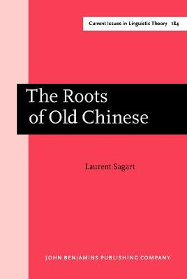 The Roots of Old Chinese - Current Issues in Linguistic Theory 184 (Hardback)