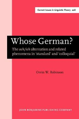 Whose German?: The <i>ach/ich</i> alternation and related phenomena in `standard' and `colloquial' - Current Issues in Linguistic Theory 208 (Hardback)