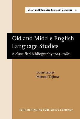 Old and Middle English Language Studies: A classified bibliography 1923-1985 - Library and Information Sources in Linguistics 13 (Hardback)