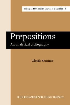 Prepositions: An analytical bibliography - Library and Information Sources in Linguistics 8 (Hardback)