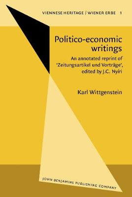 Politico-economic writings: An annotated reprint of 'Zeitungsartikel und Vortrage', edited by J.C. Nyiri - Viennese Heritage/Wiener Erbe 1 (Hardback)
