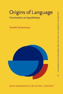 Origins of Language: Constraints on hypotheses - Converging Evidence in Language and Communication Research 5 (Hardback)