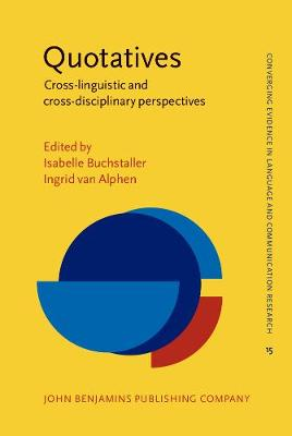 Quotatives: Cross-linguistic and cross-disciplinary perspectives - Converging Evidence in Language and Communication Research 15 (Hardback)
