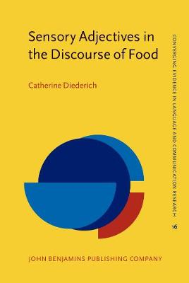 Sensory Adjectives in the Discourse of Food: A frame-semantic approach to language and perception - Converging Evidence in Language and Communication Research 16 (Hardback)