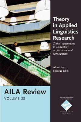 Theory in Applied Linguistics Research: Critical approaches to production, performance and participation. AILA Review, Volume 28 - AILA Review 28 (Paperback)
