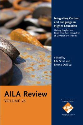 Integrating Content and Language in Higher Education: Gaining Insights into English-Medium Instruction at European Universities. AILA Review, Volume 25 - AILA Review 25 (Paperback)