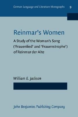 Reinmars Women: A Study of the Woman's Song ('Frauenlied' and 'Frauenstrophe') of Reinmar der Alte - German Language and Literature Monographs 9 (Hardback)
