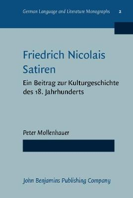 Friedrich Nicolais Satiren: Ein Beitrag zur Kulturgeschichte des 18. Jahrhunderts - German Language and Literature Monographs 2 (Hardback)