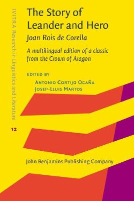 The Story of Leander and Hero, by Joan Rois de Corella: A multilingual edition of a classic from the Crown of Aragon - IVITRA Research in Linguistics and Literature 12 (Hardback)