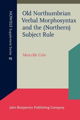 Old Northumbrian Verbal Morphosyntax and the (Northern) Subject Rule - NOWELE Supplement Series 25 (Hardback)