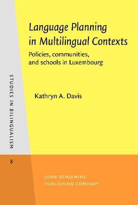 Language Planning in Multilingual Contexts: Policies, communities, and schools in Luxembourg - Studies in Bilingualism 8 (Hardback)