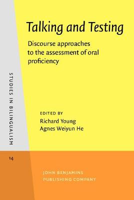 Talking and Testing: Discourse approaches to the assessment of oral proficiency - Studies in Bilingualism 14 (Hardback)