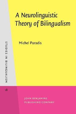 A Neurolinguistic Theory of Bilingualism - Studies in Bilingualism 18 (Hardback)