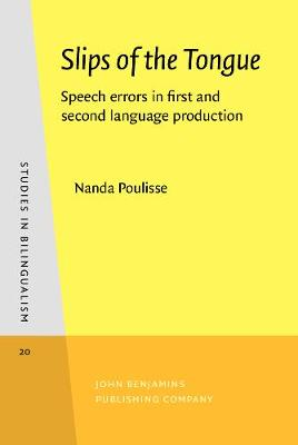 Slips of the Tongue: Speech errors in first and second language production - Studies in Bilingualism 20 (Hardback)