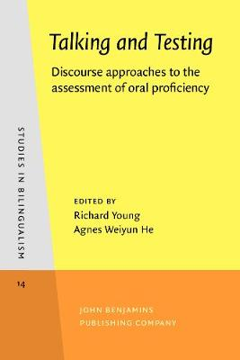 Talking and Testing: Discourse approaches to the assessment of oral proficiency - Studies in Bilingualism 14 (Paperback)