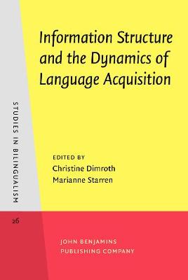 Information Structure and the Dynamics of Language Acquisition - Studies in Bilingualism 26 (Hardback)
