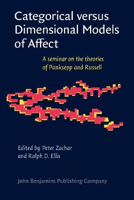 Categorical versus Dimensional Models of Affect: A seminar on the theories of Panksepp and Russell - Consciousness & Emotion Book Series 7 (Hardback)