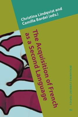 The Acquisition of French as a Second Language: New developmental perspectives - Benjamins Current Topics 62 (Hardback)