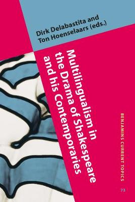 Multilingualism in the Drama of Shakespeare and his Contemporaries - Benjamins Current Topics 73 (Hardback)