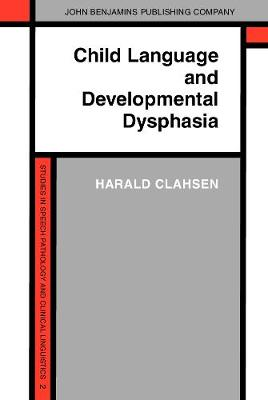 Child Language and Developmental Dysphasia: Linguistic studies of the acquisition of German - Studies in Speech Pathology and Clinical Linguistics 2 (Hardback)