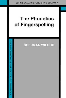 The Phonetics of Fingerspelling - Studies in Speech Pathology and Clinical Linguistics 4 (Hardback)