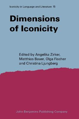 Dimensions of Iconicity - Iconicity in Language & Literature 15 (Hardback)