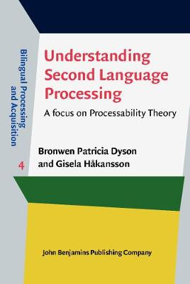 Understanding Second Language Processing: A focus on Processability Theory - Bilingual Processing and Acquisition 4 (Hardback)