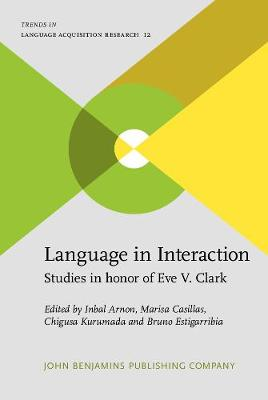 Language in Interaction: Studies in honor of Eve V. Clark - Trends in Language Acquisition Research 12 (Hardback)