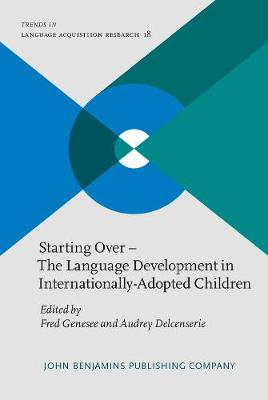 Starting Over - The Language Development in Internationally-Adopted Children - Trends in Language Acquisition Research 18 (Hardback)