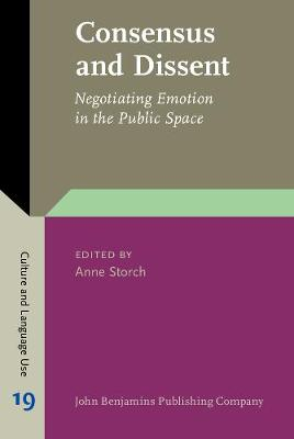 Consensus and Dissent: Negotiating Emotion in the Public Space - Culture and Language Use 19 (Hardback)