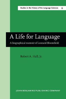 A Life for Language: A biographical memoir of Leonard Bloomfield - Studies in the History of the Language Sciences 55 (Hardback)