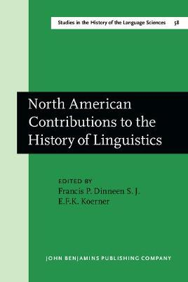 North American Contributions to the History of Linguistics - Studies in the History of the Language Sciences 58 (Hardback)