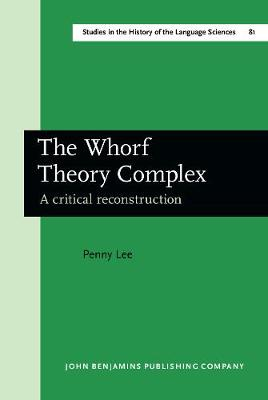 The Whorf Theory Complex: A critical reconstruction - Studies in the History of the Language Sciences 81 (Hardback)