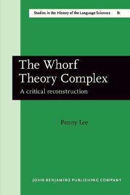 The Whorf Theory Complex: A critical reconstruction - Studies in the History of the Language Sciences 81 (Paperback)