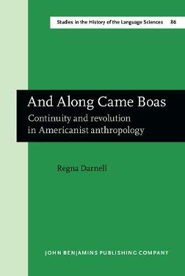 And Along Came Boas: Continuity and revolution in Americanist anthropology - Studies in the History of the Language Sciences 86 (Hardback)