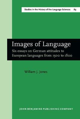 Images of Language: Six essays on German attitudes to European languages from 1500 to 1800 - Studies in the History of the Language Sciences 89 (Hardback)