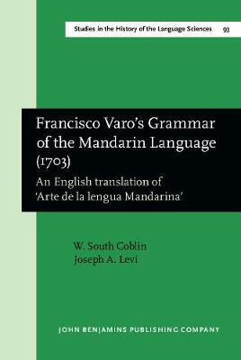 Francisco Varo's Grammar of the Mandarin Language (1703): An English translation of `Arte de la lengua Mandarina'. With an Introduction by Sandra Breitenbach - Studies in the History of the Language Sciences 93 (Hardback)