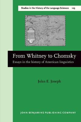From Whitney to Chomsky: Essays in the History of American Linguistics - Studies in the History of the Language Sciences No. 103 (Paperback)