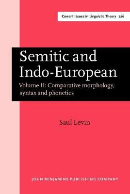 Semitic and Indo-European: Comparative Morphology, Syntax and Phonetic - With Observations on Afro-Asiatic v. 2 - Current Issues in Linguistic Theory No. 226 (Hardback)