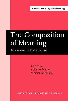 The Composition of Meaning: From lexeme to discourse - Current Issues in Linguistic Theory 255 (Hardback)