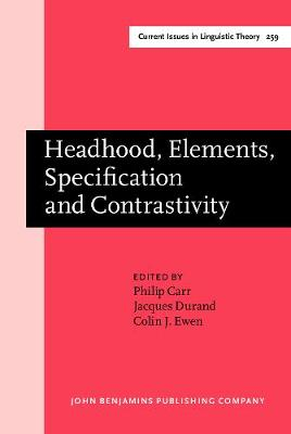 Headhood,Elements,Specification and Contrastivity: Phonological Papers in Honour of John Anderson - Current Issues in Linguistic Theory 259 (Hardback)
