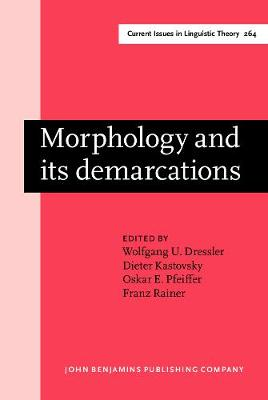 Morphology and its demarcations: Selected papers from the 11th Morphology meeting, Vienna, February 2004 - Current Issues in Linguistic Theory 264 (Hardback)