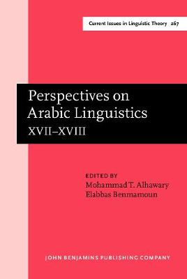 Perspectives on Arabic Linguistics: Papers from the annual symposium on Arabic linguistics. Volume XVII-XVIII: Alexandria, 2003 and Norman, Oklahoma 2004 - Perspectives on Arabic Linguistics 267 (Hardback)
