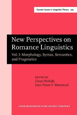New Perspectives on Romance Linguistics: Vol. I: Morphology, Syntax, Semantics, and Pragmatics. Selected papers from the 35th Linguistic Symposium on Romance Languages (LSRL), Austin, Texas, February 2005 - Current Issues in Linguistic Theory 275 (Hardback)