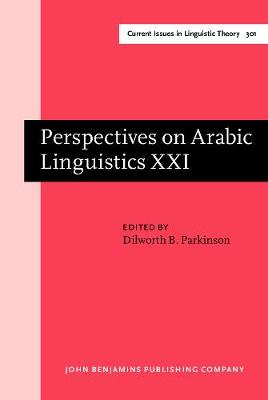 Perspectives on Arabic Linguistics: Papers from the annual symposium on Arabic linguistics. Volume XXI: Provo, Utah, March 2007 - Perspectives on Arabic Linguistics 301 (Hardback)